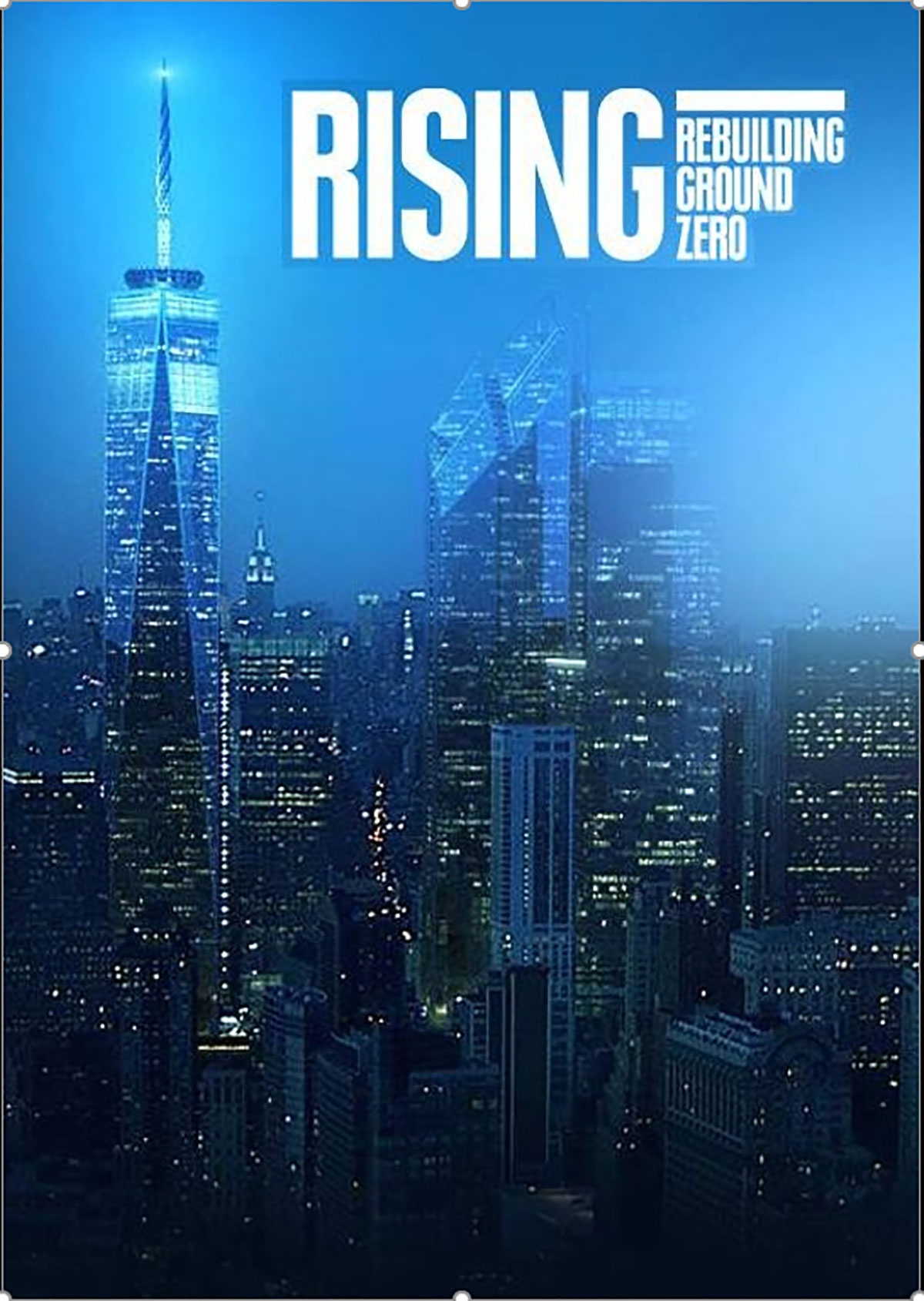Poster for the Rising: Rebuilding Ground Zero documentary Co-produced by Danny Forster and Steven Spielberg about the rebuilding of the World Trade Center site in the wake of 9/11.